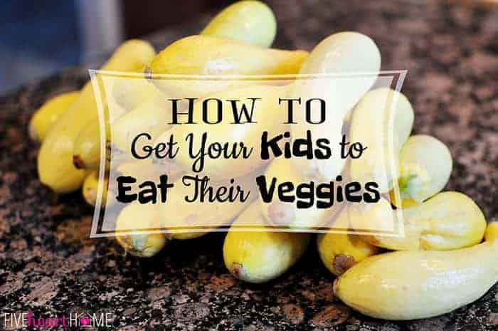 How to Get Your Kids to Eat Their Veggies  |  {Five Heart Home}