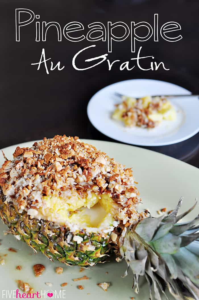 Pineapple Au Gratin ~ a pineapple topped with shredded coconut, crushed gingersnaps, & macadamia nuts, then drizzled with coconut milk and baked until hot & bubbly | {Five Heart Home}