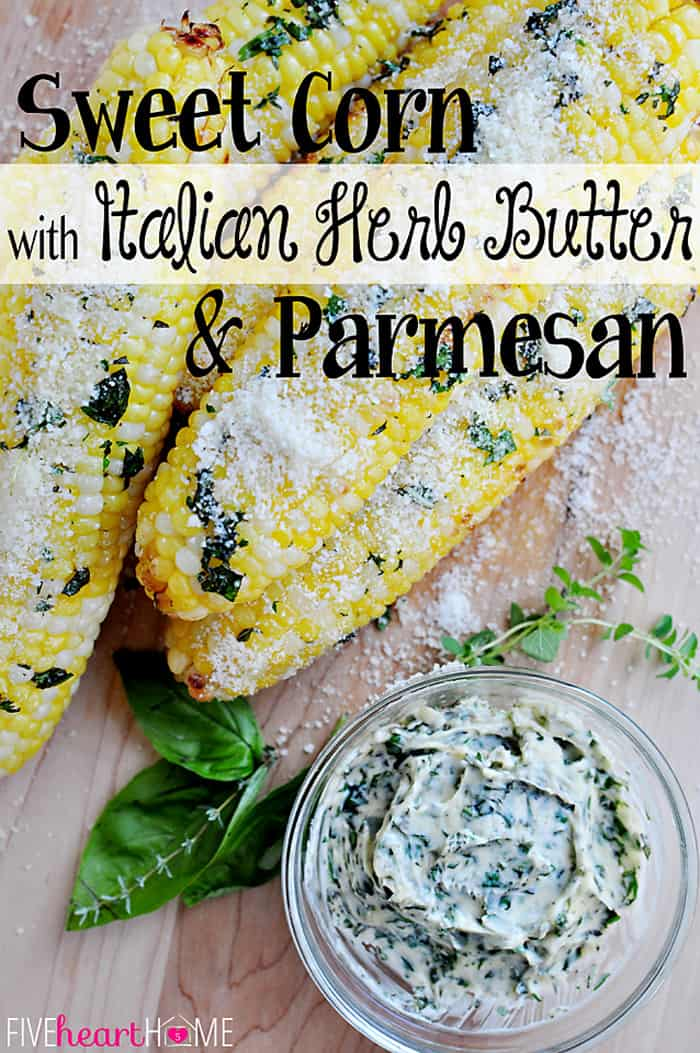 Grilled Sweet Corn with Italian Herb Butter & Parmesan Cheese  |  {Five Heart Home}