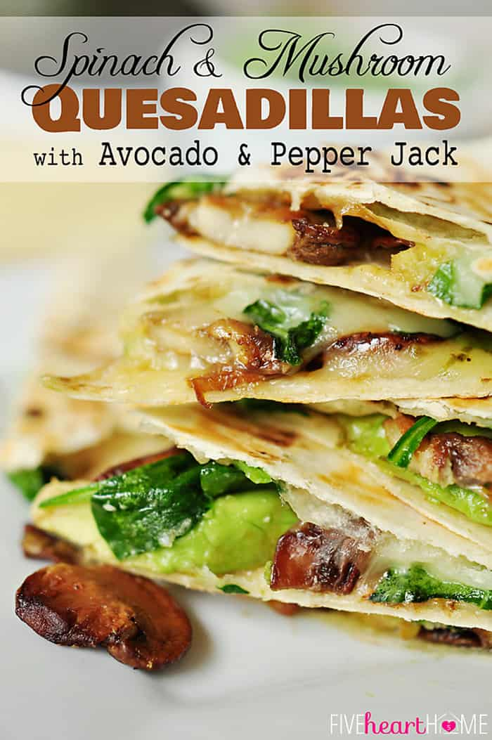 Spinach and Mushroom Quesadillas with Avocado and Pepper Jack Cheese with Text Overlay