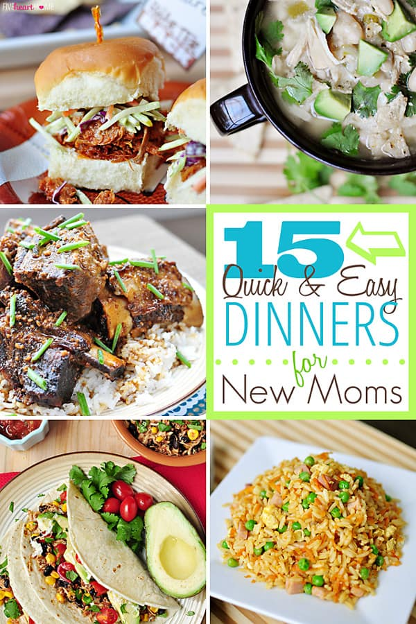 15 Quick and Easy Dinners for New Moms ~ effortless meals for busy families!