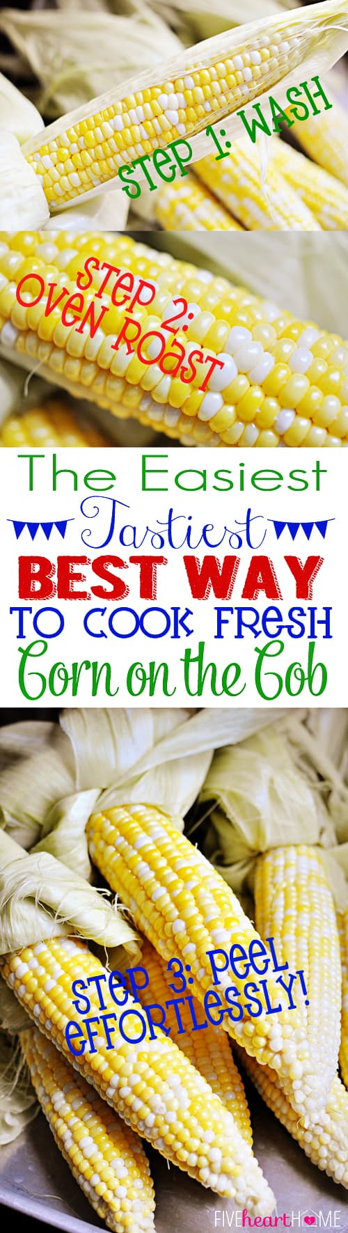 The Easiest, Tastiest, BEST Way to Cook Fresh Corn on the Cob: Oven Roasting! Simply wash & cook...once done, husks and silk peel away with no mess! | FiveHeartHome.com via @fivehearthome