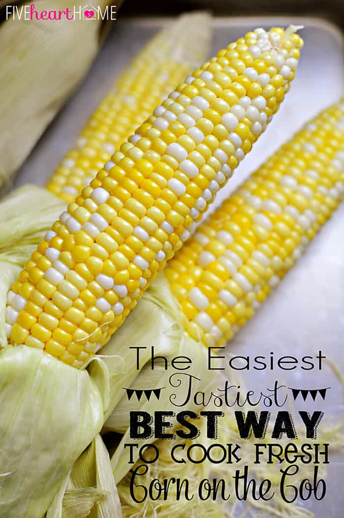 The Easiest, Tastiest, BEST Way to Cook Fresh Corn on the Cob: Oven Roasting! Simply wash & cook...once done, husks and silk peel away with no mess! | FiveHeartHome.com