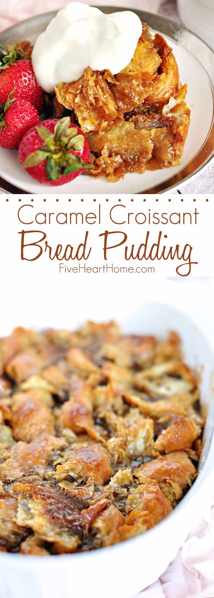 Easy Caramel Croissant Bread Pudding ~ this simple yet decadent dessert features a homemade, 5-minute caramel sauce and leftover buttery croissants | FiveHeartHome.com via @fivehearthome