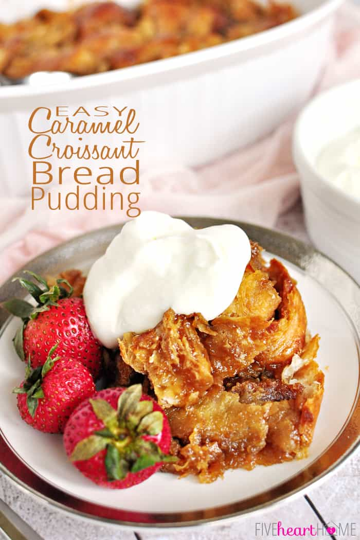 Easy Caramel Croissant Bread Pudding ~ this simple yet decadent ...