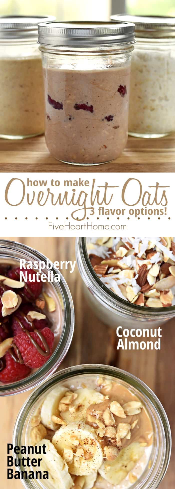 Overnight Oats, 3 Ways: Peanut Butter Banana, Raspberry Nutella, and Coconut Almond flavors ~ refrigerate a mixture of oats, milk, and yogurt overnight for a creamy, wholesome, instant, no-cook breakfast! | FiveHeartHome.com