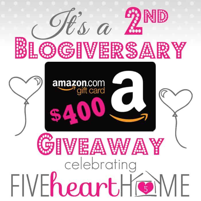 Five Heart Home's 2nd Blogiversary Giveaway ~ $400 Amazon eGift Card | FiveHeartHome.com