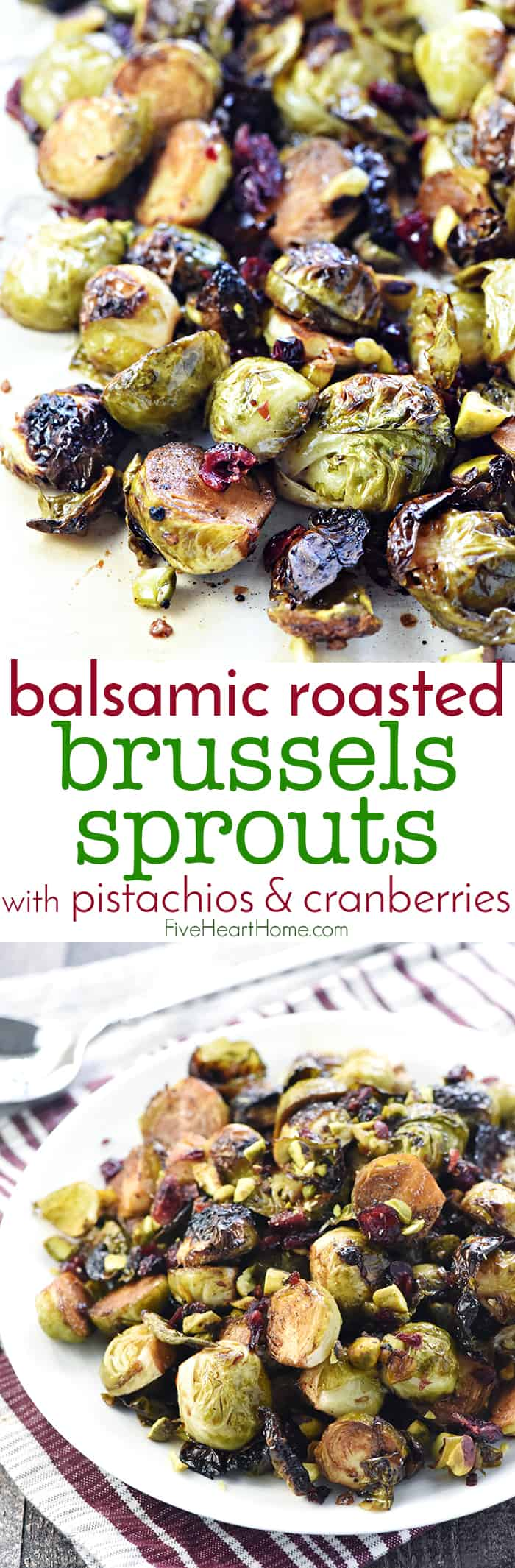 Balsamic Roasted Brussels Sprouts with Pistachios & Cranberries ~ crispy and addictive, this special holiday side dish recipe is perfect for Thanksgiving or Christmas but also easy enough for everyday! | FiveHeartHome.com