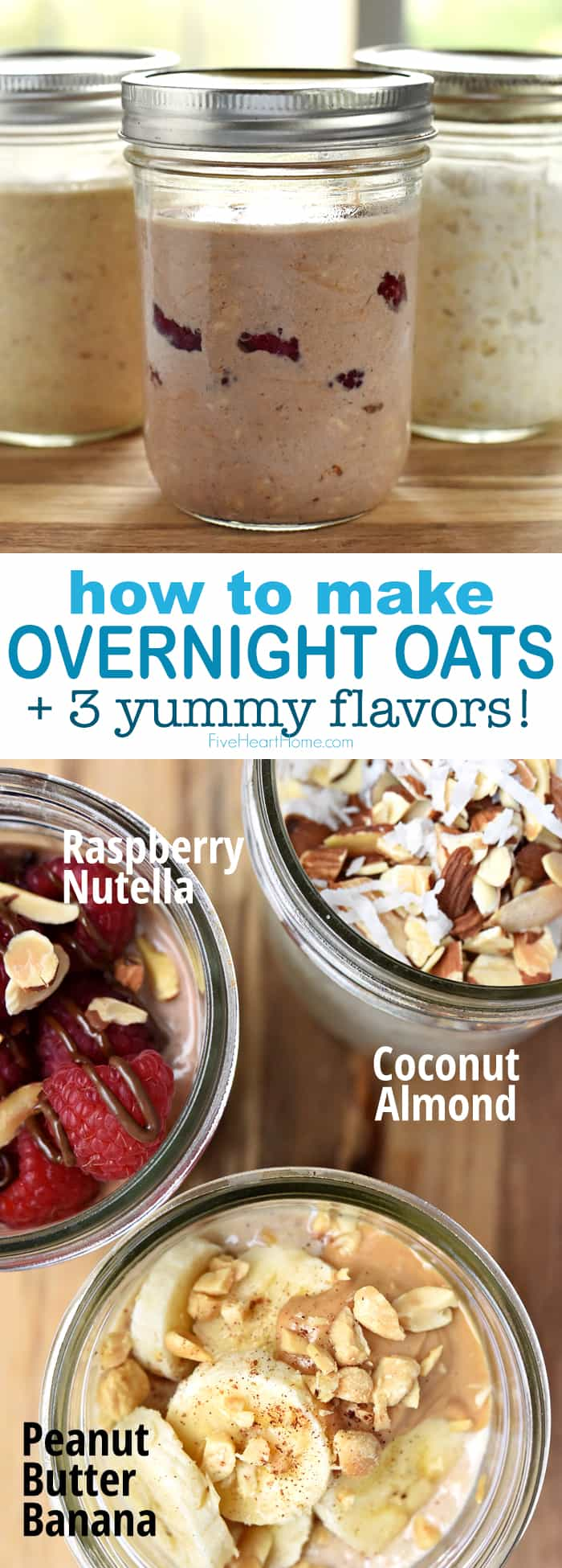 The ULTIMATE Guide to Overnight Oats ~ creamy, wholesome Overnight Oats are as simple as refrigerating oats, milk, yogurt, and your favorite flavors overnight for an instant, no-cook breakfast. And here are three yummy flavors to get you started...Peanut Butter Banana, Raspberry Nutella, & Coconut Almond! | FiveHeartHome.com #overnightoats